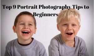 Top 9 Portrait Photography Tips to Beginners