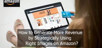 How to generate more revenue by strategically using the right images on Amazon?